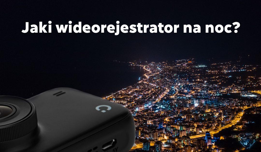 Jaki wideorejestrator na noc?