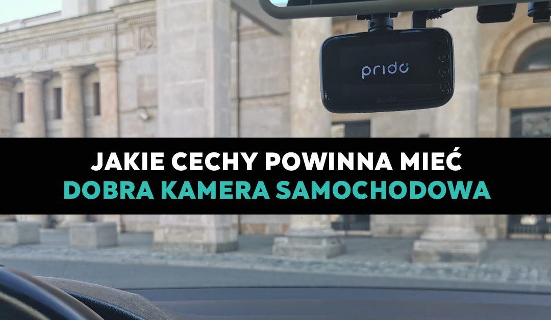 Jakie cechy powinna mieć dobra kamera samochodowa