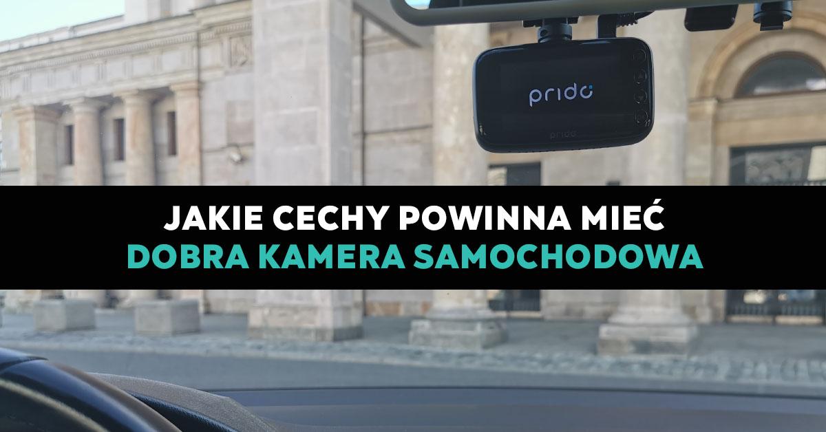 Jakie cechy powinna mieć dobra kamera samochodowa?